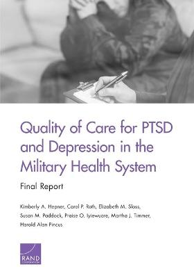 Quality of Care for Ptsd and Depression in the Military Health System - Kimberly A Hepner