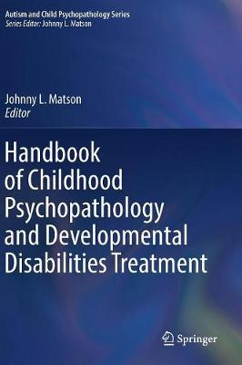 Handbook of Childhood Psychopathology and Developmental Disabilities Treatment - Johnny L. Matson