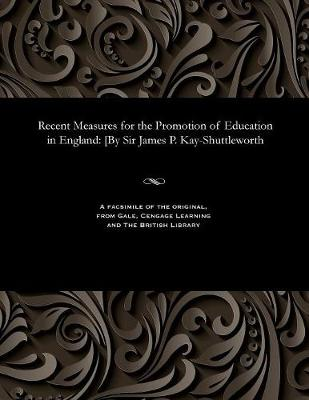 Recent Measures for the Promotion of Education in England - James Phillips Kay Bart Shuttleworth
