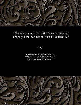 Observations, &c. as to the Ages of Persons Employed in the Cotton Mills, in Manchester - Various