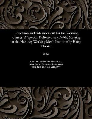 Education and Advancement for the Working Classes - Harry Chester