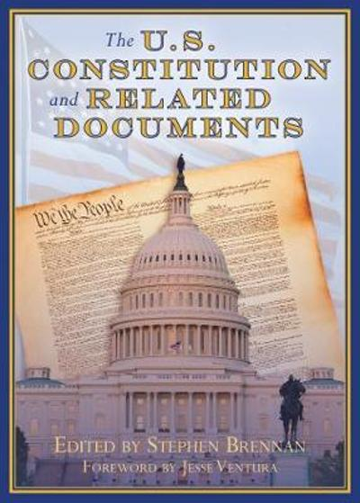 The U.S. Constitution and Related Documents - Stephen Brennan