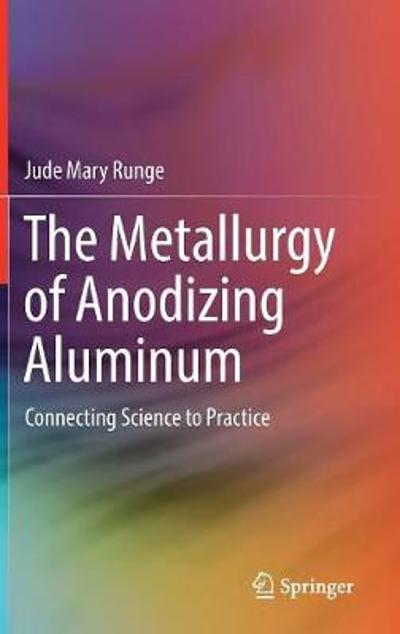 The Metallurgy of Anodizing Aluminum - Jude Mary Runge
