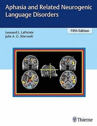 Aphasia and Related Neurogenic Language Disorders - Leonard LaPointe