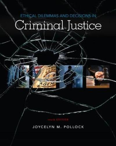 Ethical Dilemmas and Decisions in Criminal Justice - Joycelyn M. Pollock