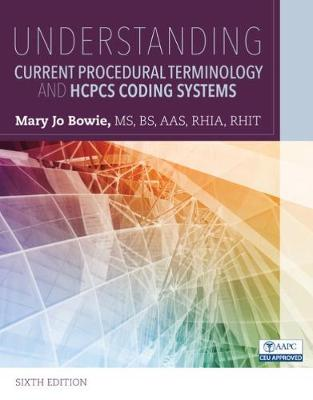 Understanding Current Procedural Terminology and HCPCS Coding Systems - Mary Jo Bowie