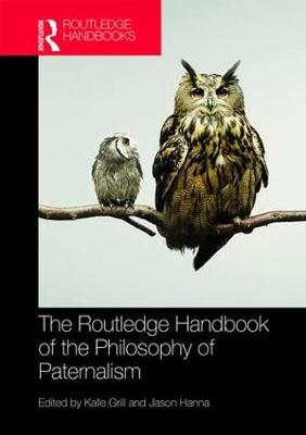 The Routledge Handbook of the Philosophy of Paternalism - Kalle Grill