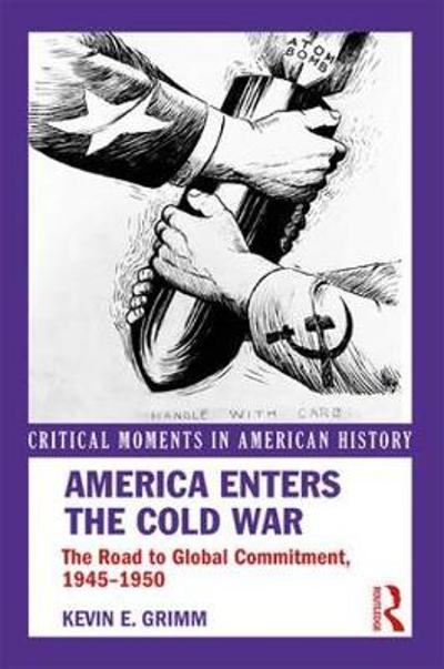 America Enters the Cold War - Kevin E. Grimm