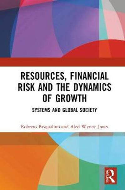 Resources, Financial Risk and the Dynamics of Growth - Roberto Pasqualino