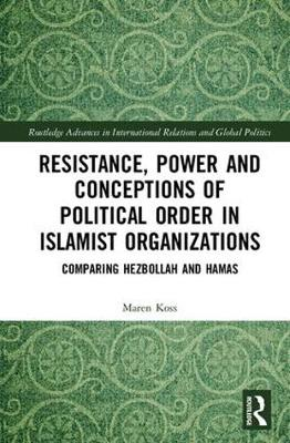 Resistance, Power and Conceptions of Political Order in Islamist Organizations - Maren Koss