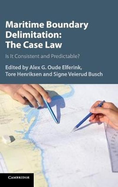 Maritime Boundary Delimitation: The Case Law - Alex G. Oude Elferink