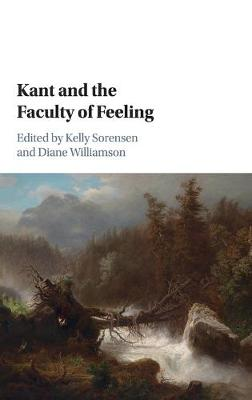 Kant and the Faculty of Feeling - Kelly Sorensen