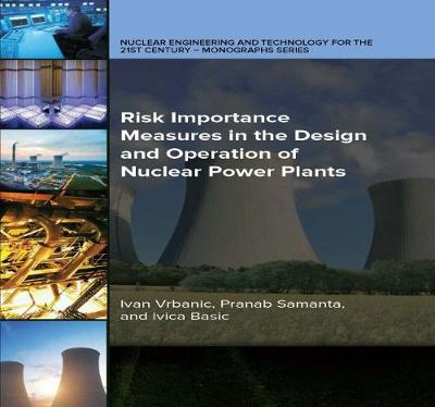Risk Importance Measures in the Design and Operation of Nuclear Power Plants - Ivan Vrbanic