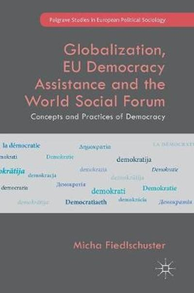 Globalization, EU Democracy Assistance and the World Social Forum - Micha Fiedlschuster