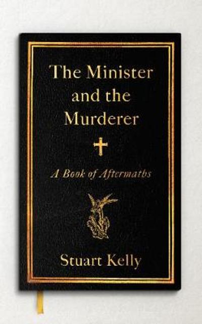 The Minister and the Murderer - Stuart Kelly