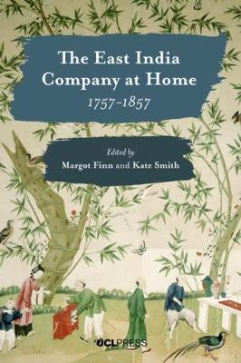 The East India Company at Home, 1757-1857 - Margot Finn