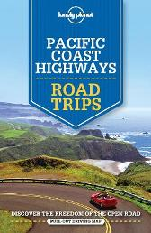 Lonely Planet Pacific Coast Highways Road Trips - Lonely Planet Brett Atkinson Andrew Bender Sara Benson Alison Bing Cristian Bonetto Jade Bremner Ashley Harrell Josephine Quintero John A Vlahides