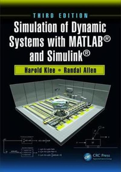 Simulation of Dynamic Systems with MATLAB (R) and Simulink (R) - Harold Klee