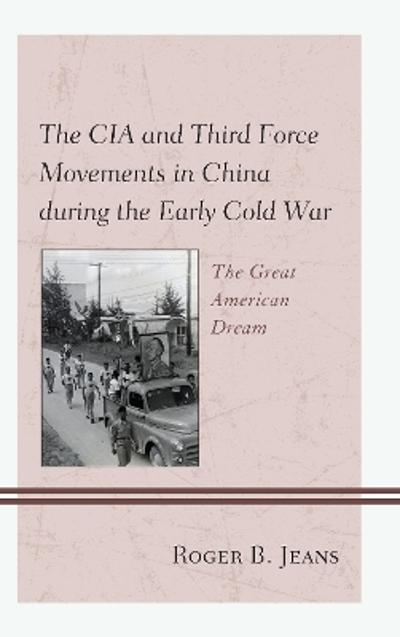 The CIA and Third Force Movements in China during the Early Cold War - Roger B. Jeans