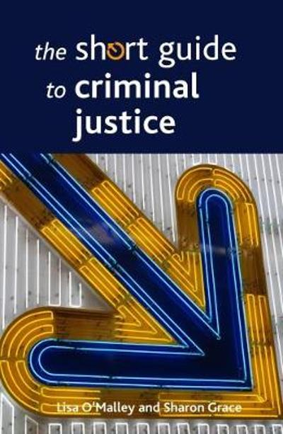 The Short Guide to Criminal Justice - Lisa O'Malley