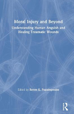 Moral Injury and Beyond - Renos K. Papadopoulos