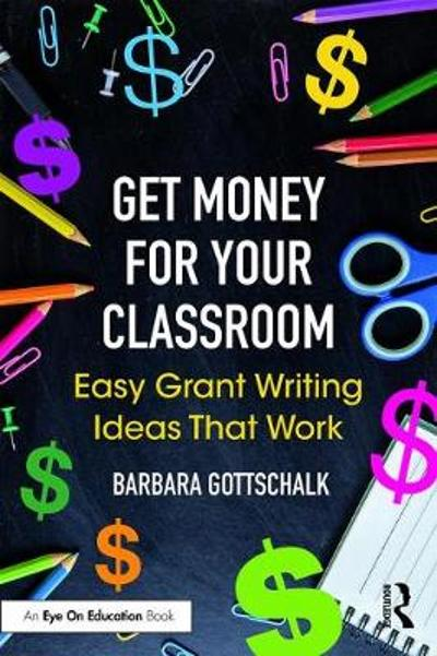 Get Money for Your Classroom - Barbara Gottschalk
