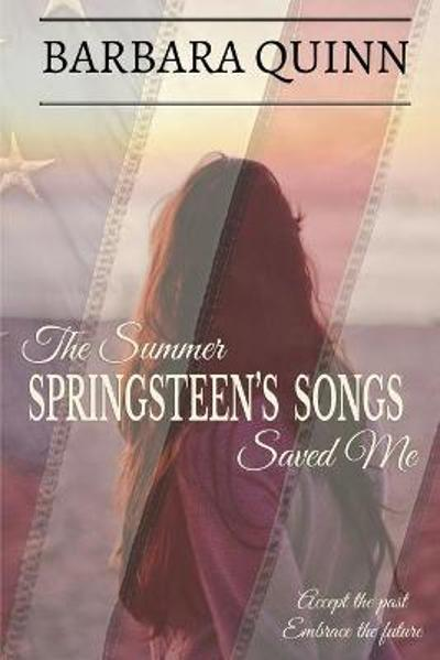 The Summer Springsteen's Songs Saved Me - Barbara Quinn