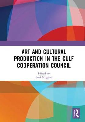 Art and Cultural Production in the Gulf Cooperation Council - Suzi Mirgani