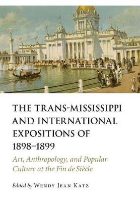 The Trans-Mississippi and International Expositions of 1898-1899 - Wendy Jean Katz