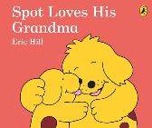 Spot Loves His Grandma - Eric Hill Eric Hill