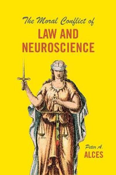 The Moral Conflict of Law and Neuroscience - Peter A. Alces