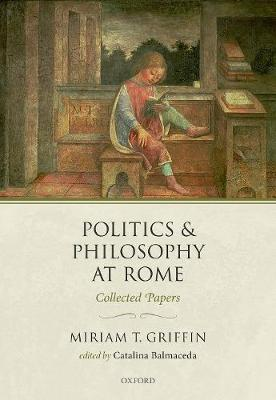 Politics and Philosophy at Rome - Miriam T. Griffin