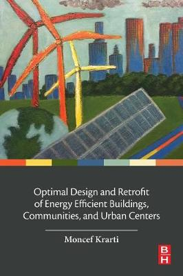 Optimal Design and Retrofit of Energy Efficient Buildings, Communities, and Urban Centers - Moncef Krarti