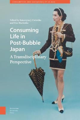 Consuming Life in Post-Bubble Japan - Kasia Cwiertka