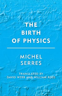 The Birth of Physics - Michel Serres
