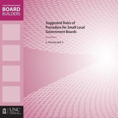 Suggested Rules of Procedure for Small Local Government Boards - A. Fleming Bell II