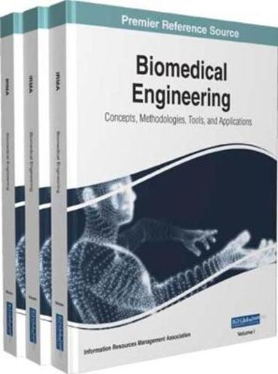 Biomedical Engineering: Concepts, Methodologies, Tools, and Applications - Information Resources Management Association