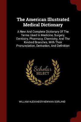 The American Illustrated Medical Dictionary - William Alexander Newman Dorland