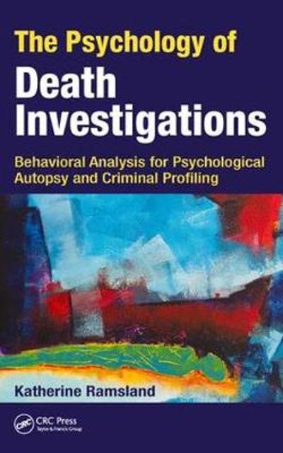The Psychology of Death Investigations - Katherine Ramsland