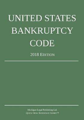 United States Bankruptcy Code; 2018 Edition - Michigan Legal Publishing Ltd