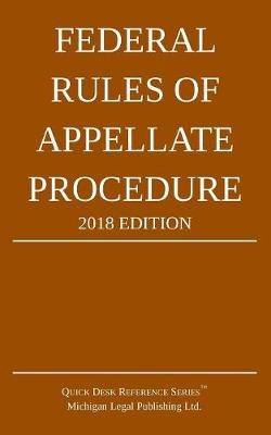 Federal Rules of Appellate Procedure; 2018 Edition - Michigan Legal Publishing Ltd