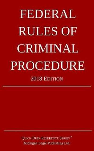 Federal Rules of Criminal Procedure; 2018 Edition - Michigan Legal Publishing Ltd