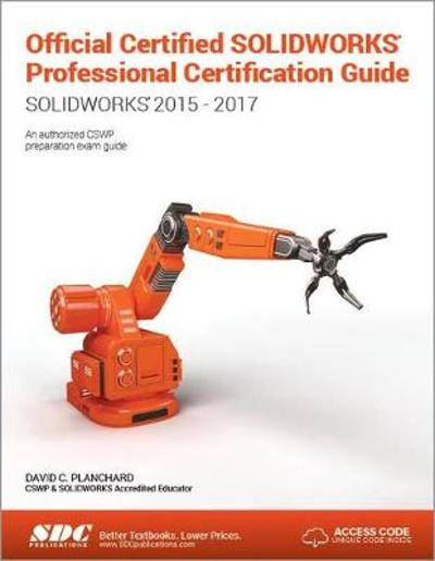 Official Certified SOLIDWORKS Professional Certification Guide with Video Instruction - David C Planchard
