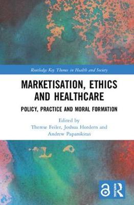 Marketisation, Ethics and Healthcare - Therese Feiler
