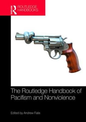 The Routledge Handbook of Pacifism and Nonviolence - Andrew Fiala