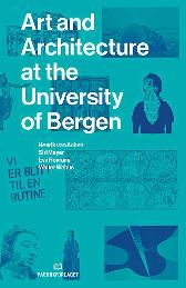 Art and architecture at the University of Bergen - Henrik von Achen Siri Meyer Eva Røyrane Walter Wehus Alison Philip