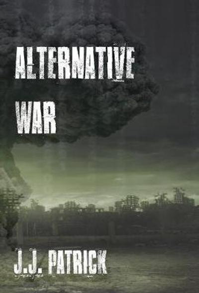 Alternative War - J J Patrick