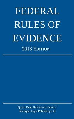 Federal Rules of Evidence; 2018 Edition - Michigan Legal Publishing Ltd