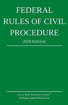 Federal Rules of Civil Procedure; 2018 Edition - Michigan Legal Publishing Ltd