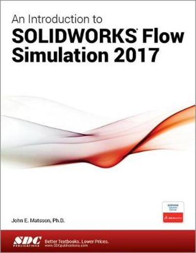 An Introduction to SOLIDWORKS Flow Simulation 2017 - John E Matsson